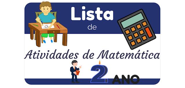 LISTA DE ATIVIDADES DE MATEMÁTICA PARA 2º ANO DO ENSINO FUNDAMENTAL
