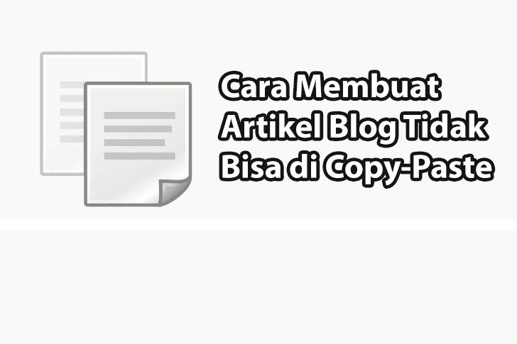 Cara Membuat Artikel Blog Tidak Bisa di Copy Paste Orang Lain