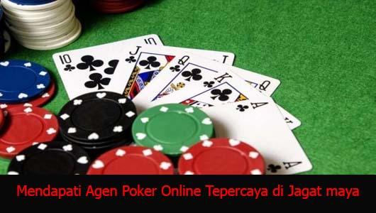 Mendapati Agen Poker Online Tepercaya di Jagat maya