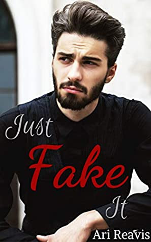 Just Fake It by Ari Reavis
