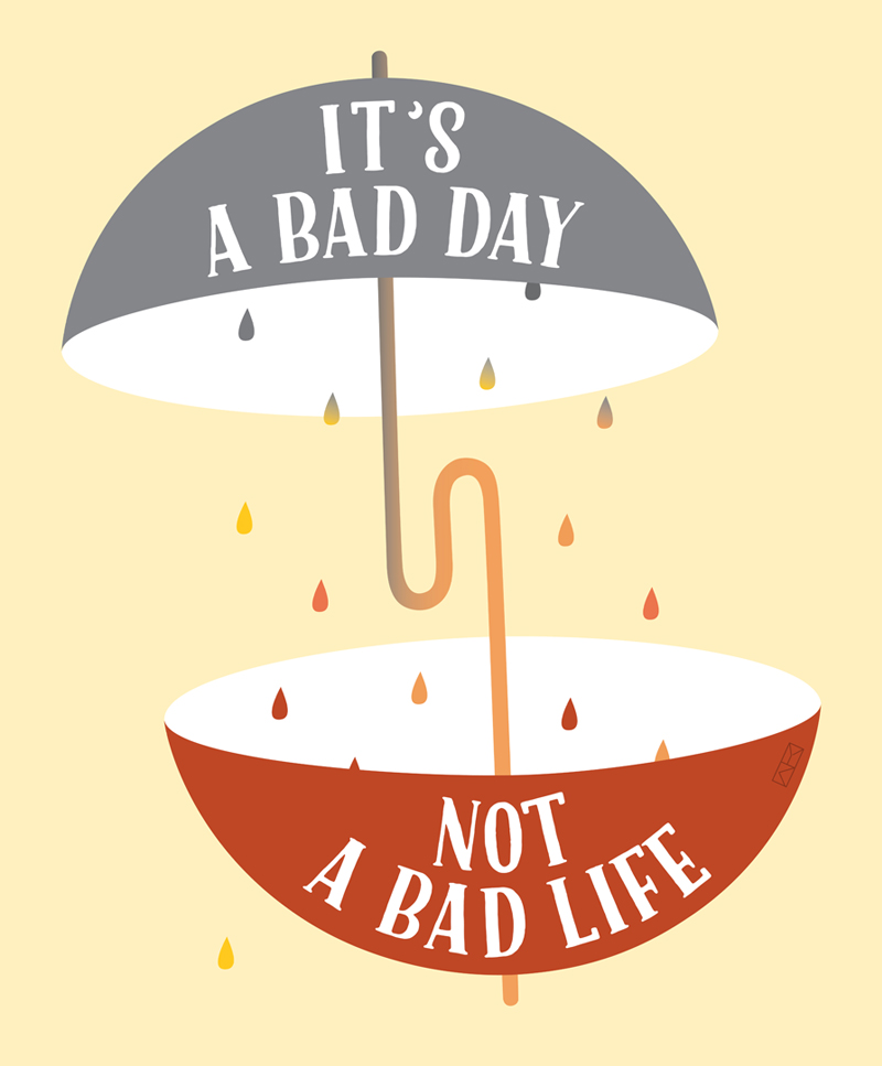 It's a bad day not a bad life