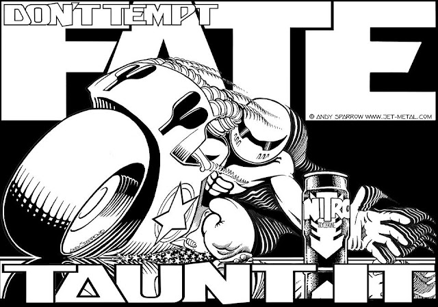 Dont Tempt Fate, Taunt It - Jet Metal by Andy Sparrow