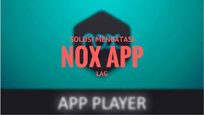 Solusi Mengatasi LAG Pada NOX App Player 5