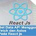 Tutorial Belajar Reactjs #9: Get data API menggunakan Fetch dan Axios Pada React js