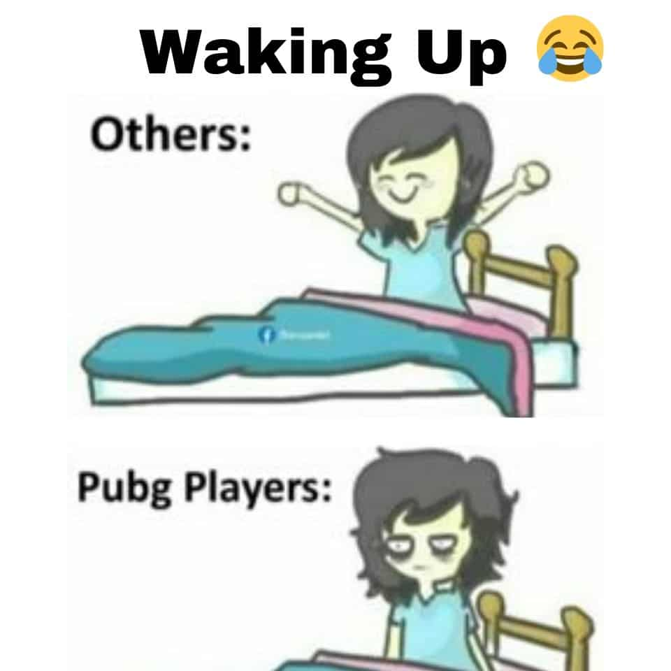 other-when-wakeup-in-morning-they-are-fresh-when-pubg-players-waking-uping-they-as-not-get-up