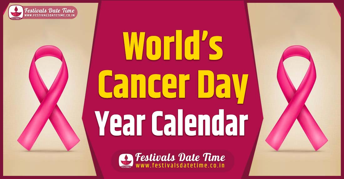 World Cancer Day Year Calendar, World Cancer Day Year Schedule