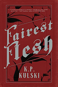 Fairest Flesh by K.P. Kulski