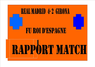 Rapport match de REAL MADRID  4- 2  girona coupe fu roi d'Espagne