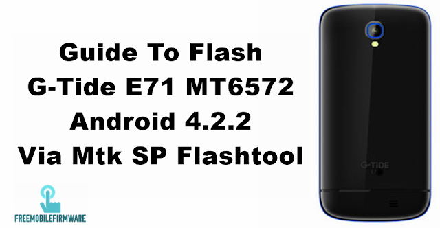 Guide To Flash G-Tide E71 MT6572 Android 4.2.2 Via Mtk SP Flashtool