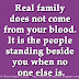 Real family does not come from your blood. It is the people standing beside you when no one else is.