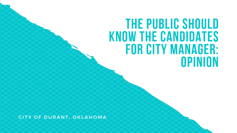 Public should know candidates for Durant City Manager — they should not be hidden: Opinion