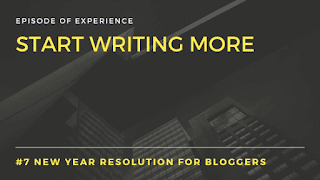 New Year Resolution for bloggers-Start writing more