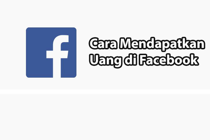 10+ Cara Mendapatkan Uang Dari Facebook