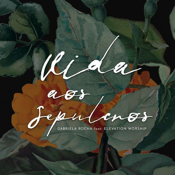 Gabriela Rocha – Vida aos Sepulcros (Feat.Elevation Worship) (Single) 2021 (Exclusivo WC)