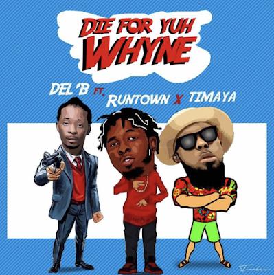 Download Del'B ft Timaya & Runtown - Die For Yuh Whyne