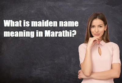 maiden name meaning in Marathi