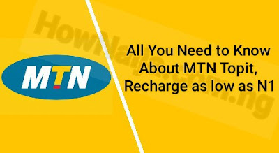All You Need to Know About MTN Topit, Recharge as low as N1