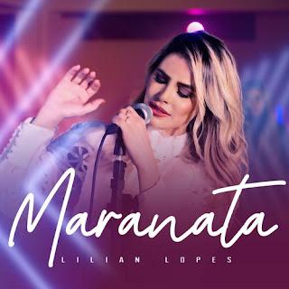 Baixar Música Gospel Maranata - Lilian Lopes Mp3
