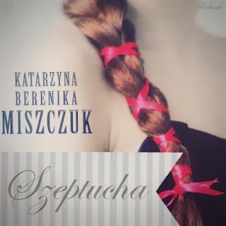 """Romantyczny kącik: Katarzyna Berenika Miszczuk """"Szeptucha"""""""