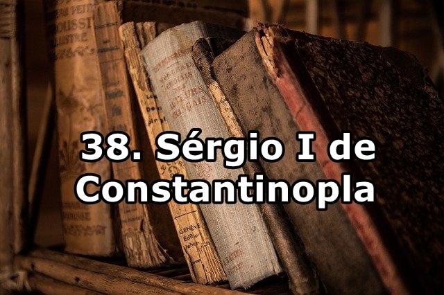 38. Sérgio I de Constantinopla