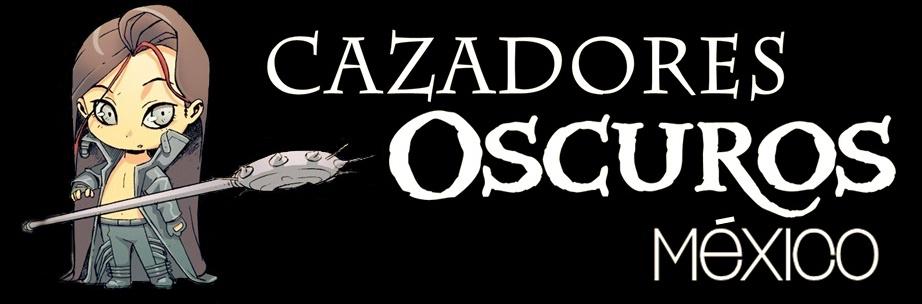 .:Cazadores Oscuros México:.