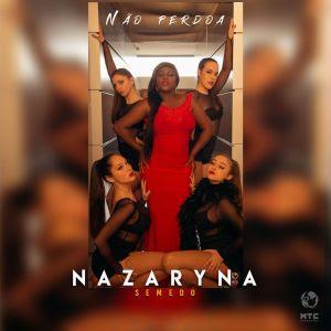 Nazaryna Semedo – Não Perdoa ( Kizomba 2019 ) ( DOWNLOAD )