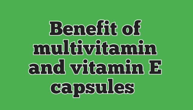Benefit of multivitamin and vitamin E capsules