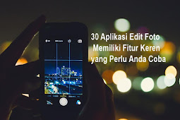 30 Aplikasi Edit Foto Memiliki Fitur Keren yang Perlu Anda Coba