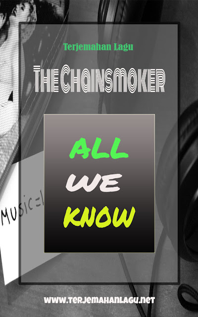 Terjemahan Lagu The Chainsmokers - All We Know