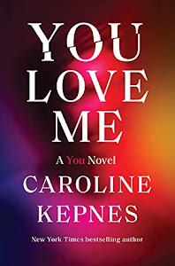 You Love Me (You #3) by Caroline Kepnes