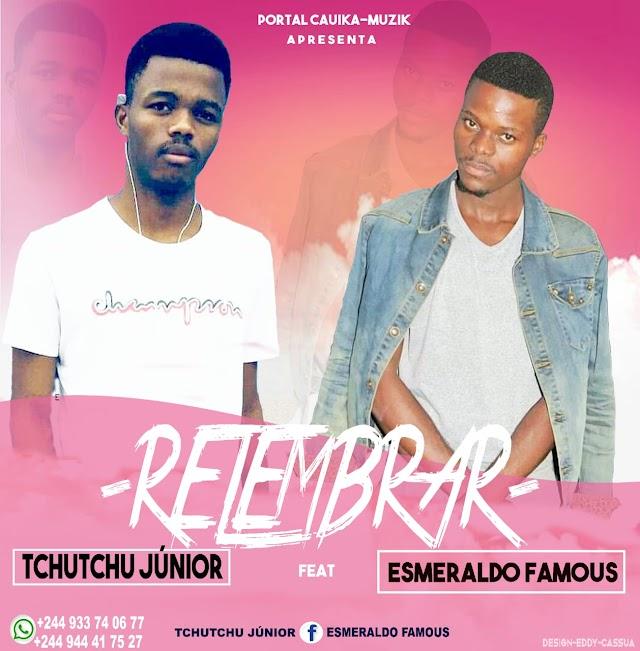 Tchutchu Júnior Feat. Esmeraldo Famous - Relembrar (Zouk) [Download]