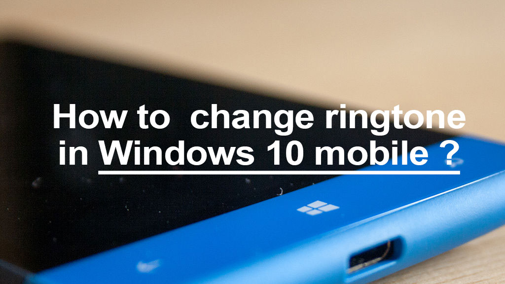 How To Change Ringtone In Windows 10 Mobile How To Get