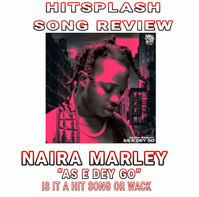 """Is Naira Marley """"As E Dey Go"""" A Hit Or Wack Song 