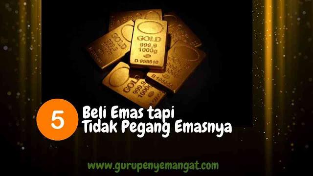 Beli Emas tapi Tidak Pegang Emasnya Secara Fisik