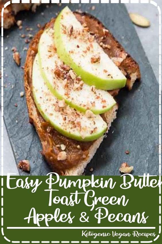 and topped with thinly sliced green apples and chopped pecans Easy Pumpkin Butter Toast with Green Apples & Pecans