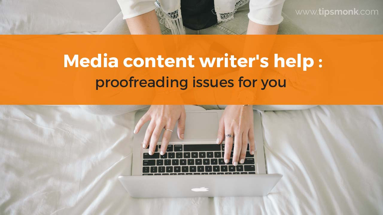 Media content writer's help - proofreading issues for you