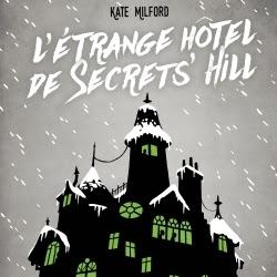 L'étrange hôtel de Secrets' Hill de Kate Milford