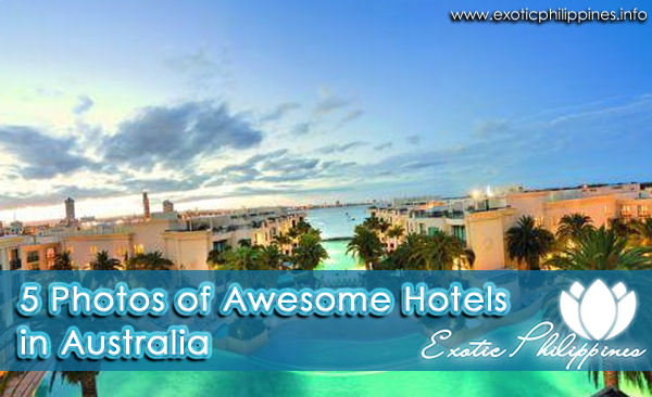 5 Photos of Awesome Hotels in Australia