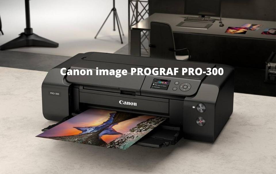 Canon image PROGRAF PRO-300 Driver Softwar Free Download