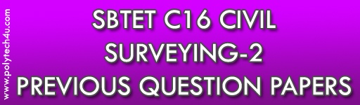 SBTET DIPLOMA C16 SURVEYING-2 PREVIOUS QUESTION PAPERS CIVIL