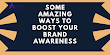 Some Amazing Ways To Boost Your Brand Awareness