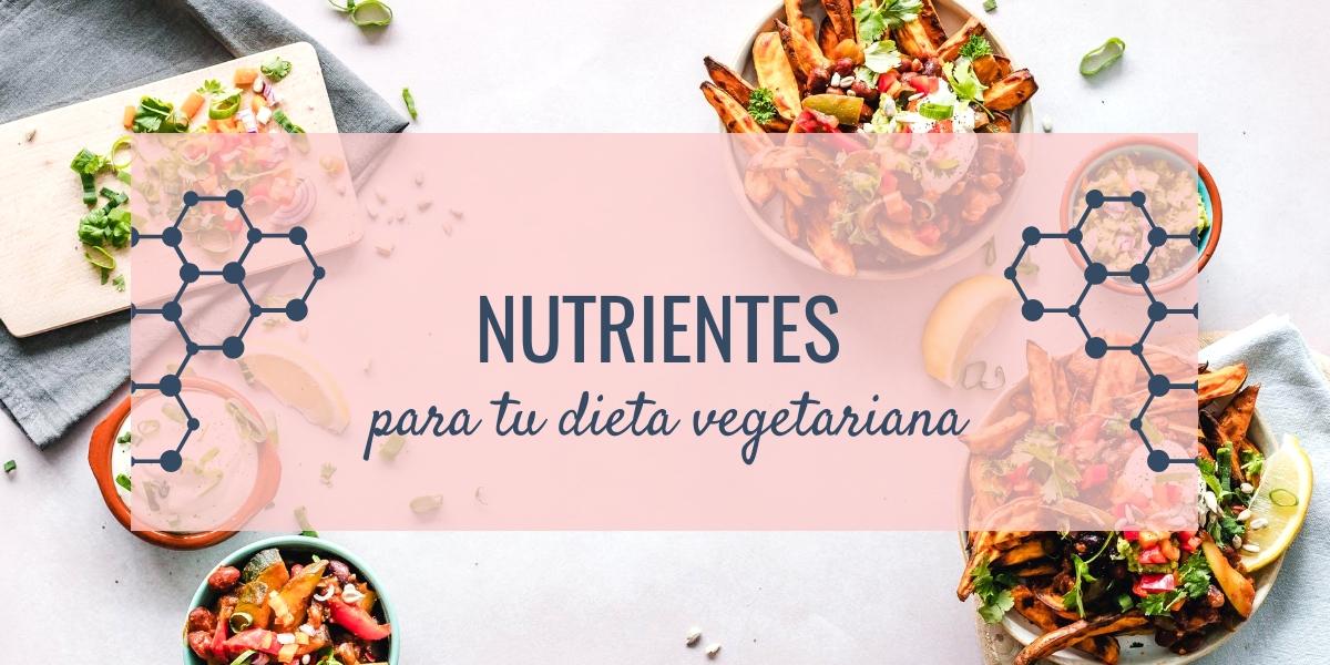 NUTRIENTES PARA TU DIETA VEGETARIANA