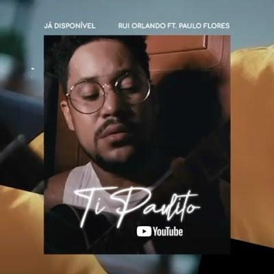 Rui Orlando – Ti Paulito (Feat Paulo Flores)