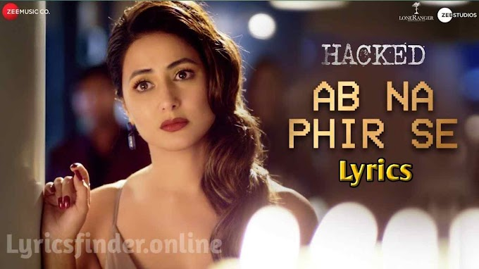 Ab na Phir se lyrics - Hina Khan - Yasser Desai lyrics - Hacked