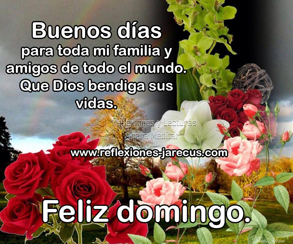 Buenos días para toda mi familia y amigos de todo el mundo. Que Dios bendiga sus vidas. Feliz domingo