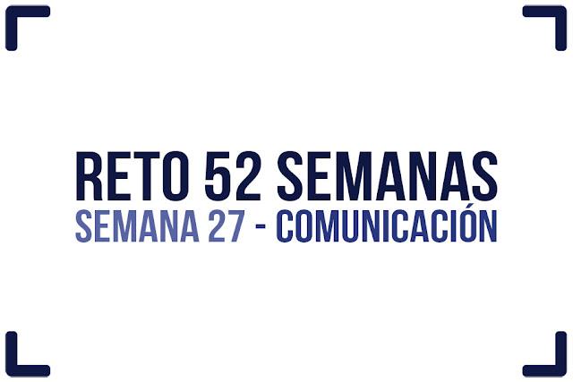 Reto 52 semanas - semana 27 - Comunicación