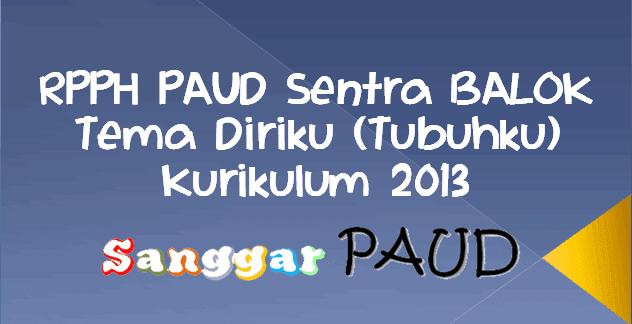 Contoh RPPH PAUD Sentra BALOK Tema Diriku (Tubuhku)  Kurikulum 2013