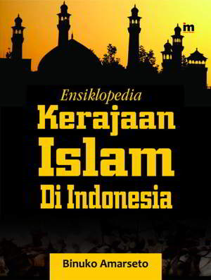 Ensiklopedia Kerajaan Islam Di Indonesia PDF Penulis Binuko Amarseto Ensiklopedia Kerajaan Islam Di Indonesia PDF Penulis Binuko Amarseto