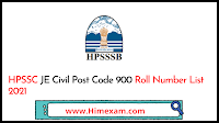 HPSSC JE Civil Post Code 900 Roll Number List 2021
