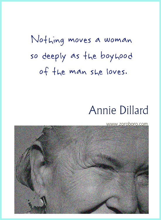 Annie Dillard Quotes. Annie Dillard Books, Literature, Poetry, Life, & Self-realization, Annie Dillard Writings. Annie Dillard Poems